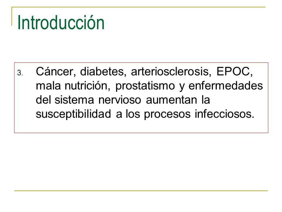Introducción 3. Cáncer, diabetes, arteriosclerosis, EPOC, mala nutrición, prostatismo y enfermedades del sistema nervioso aumentan la susceptibilidad