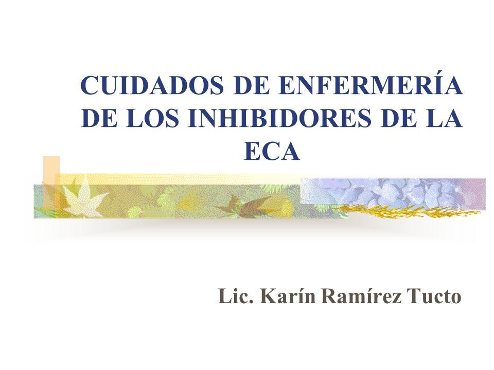 CUIDADOS DE ENFERMERÍA DE LOS INHIBIDORES DE LA ECA Lic. Karín Ramírez Tucto