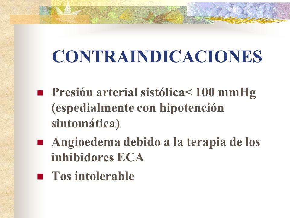 CONTRAINDICACIONES Presión arterial sistólica< 100 mmHg (espedialmente con hipotención sintomática) Angioedema debido a la terapia de los inhibidores