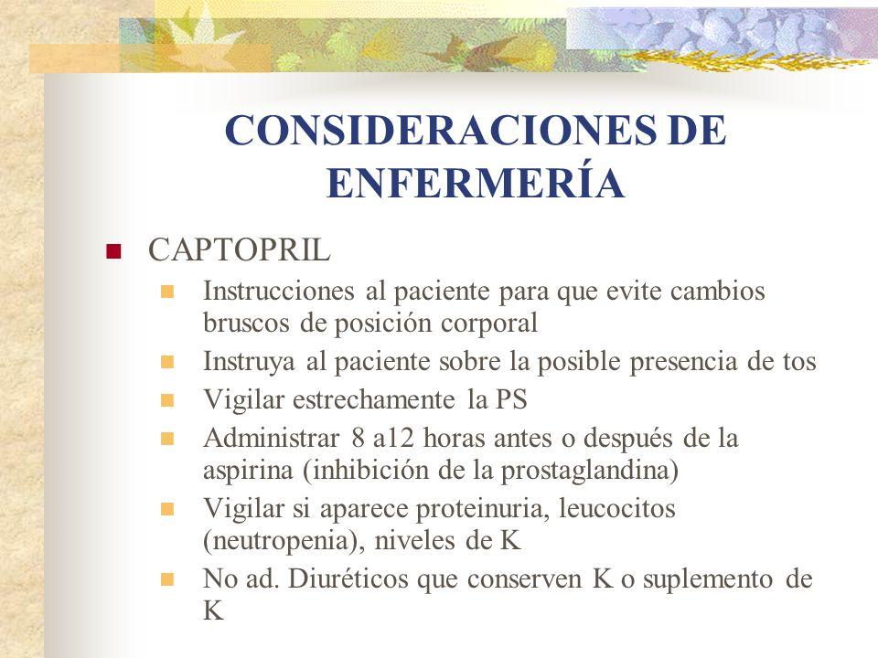 CONSIDERACIONES DE ENFERMERÍA CAPTOPRIL Instrucciones al paciente para que evite cambios bruscos de posición corporal Instruya al paciente sobre la po