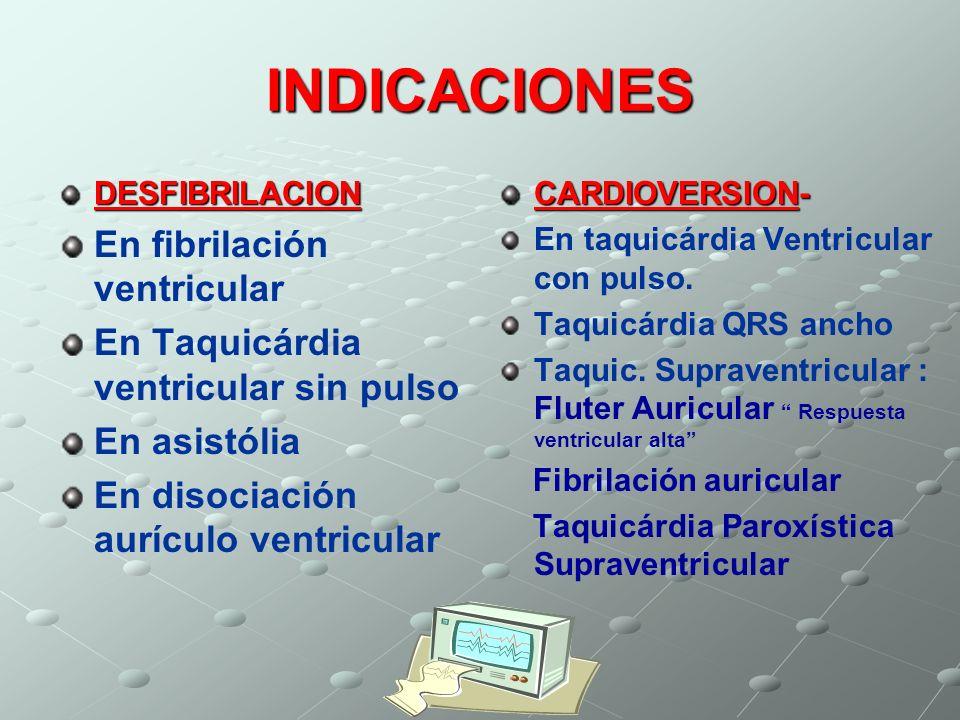 INDICACIONES DESFIBRILACION En fibrilación ventricular En Taquicárdia ventricular sin pulso En asistólia En disociación aurículo ventricular CARDIOVER