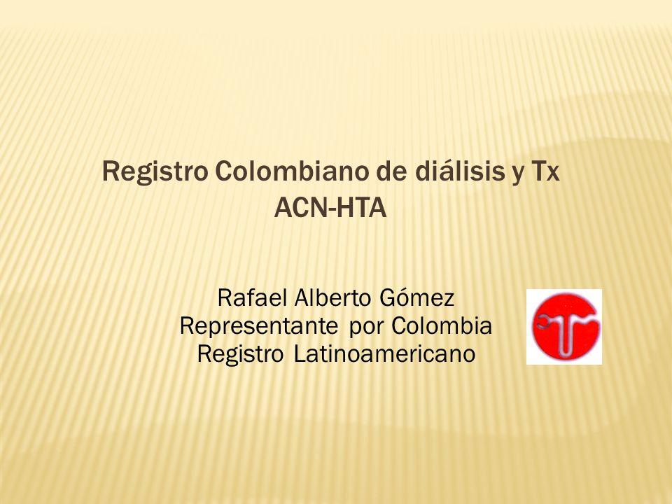 Registro Colombiano de diálisis y Tx ACN-HTA Rafael Alberto Gómez Representante por Colombia Registro Latinoamericano
