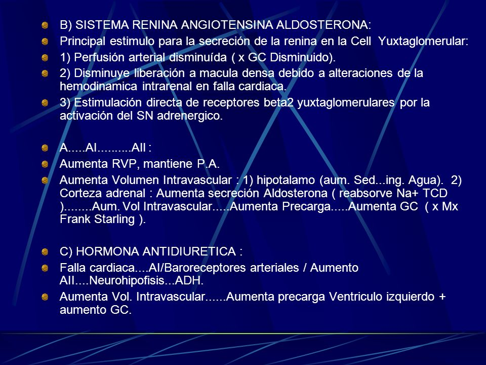B) SISTEMA RENINA ANGIOTENSINA ALDOSTERONA: Principal estimulo para la secreción de la renina en la Cell Yuxtaglomerular: 1) Perfusión arterial dismin