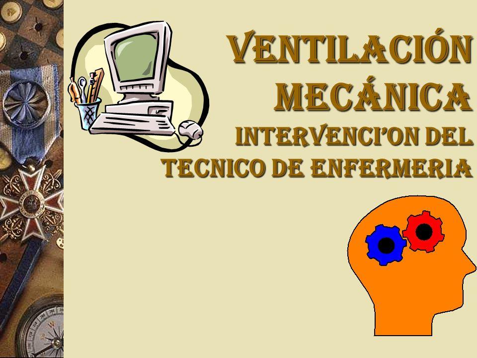 VENTILACIÓN MECÁNICA Intervencion del tecnico de enfermeria