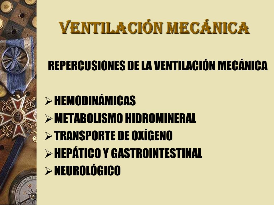 VENTILACIÓN MECÁNICA REPERCUSIONES DE LA VENTILACIÓN MECÁNICA HEMODINÁMICAS METABOLISMO HIDROMINERAL TRANSPORTE DE OXÍGENO HEPÁTICO Y GASTROINTESTINAL NEUROLÓGICO