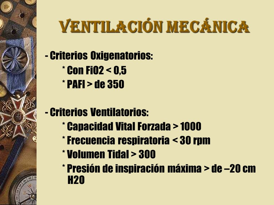 VENTILACIÓN MECÁNICA - Criterios Oxigenatorios: * Con FiO2 < 0,5 * PAFI > de 350 - Criterios Ventilatorios: * Capacidad Vital Forzada > 1000 * Frecuen