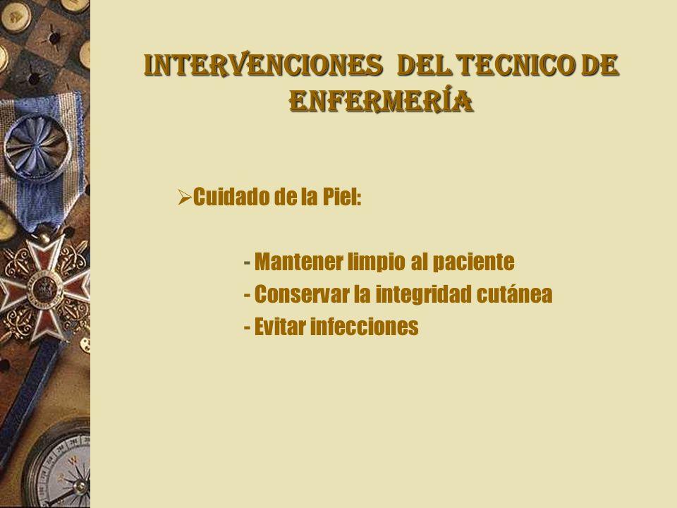 INTERVENCIONES Del TECNICO DE ENFERMERÍA Cuidado de la Piel: - Mantener limpio al paciente - Conservar la integridad cutánea - Evitar infecciones