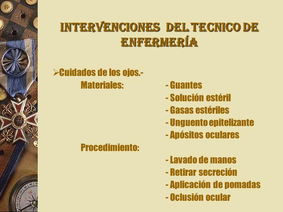 INTERVENCIONES Del TECNICO DE ENFERMERÍA Cuidados de los ojos.- Materiales: - Guantes - Solución estéril - Gasas estériles - Unguento epitelizante - A