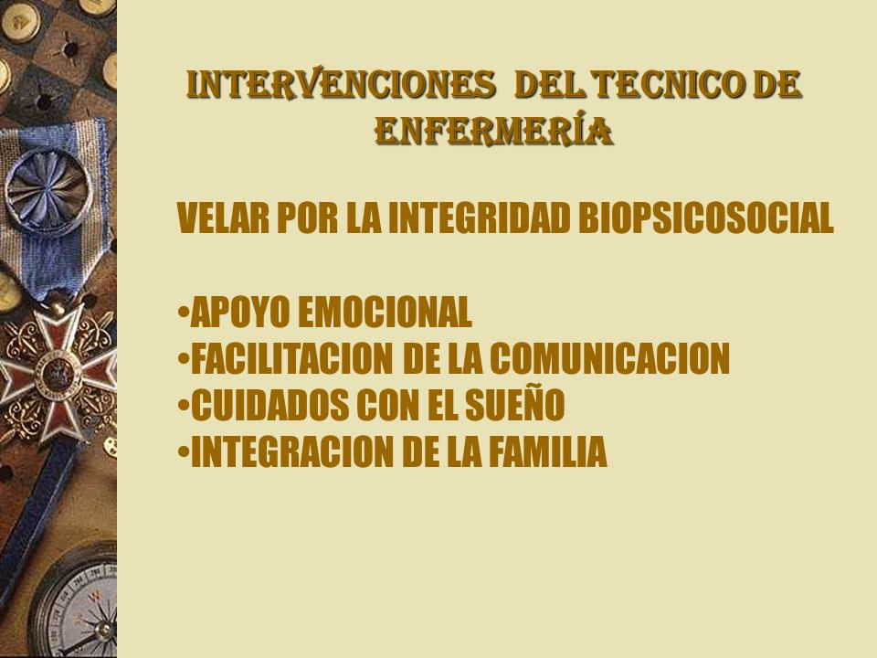 INTERVENCIONES Del TECNICO DE ENFERMERÍA VELAR POR LA INTEGRIDAD BIOPSICOSOCIAL APOYO EMOCIONAL FACILITACION DE LA COMUNICACION CUIDADOS CON EL SUEÑO