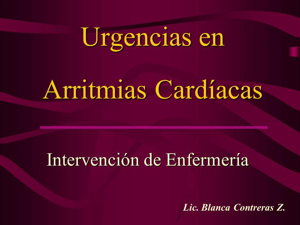 Urgencias en Arritmias Cardíacas Intervención de Enfermería Lic. Blanca Contreras Z.
