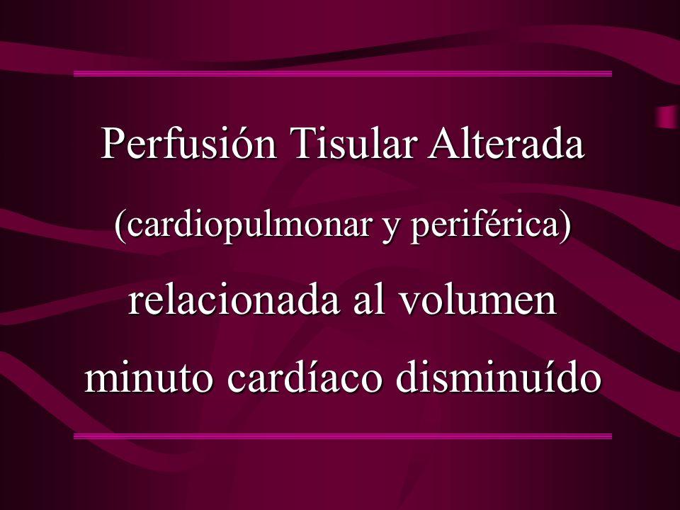 Perfusión Tisular Alterada (cardiopulmonar y periférica) relacionada al volumen minuto cardíaco disminuído