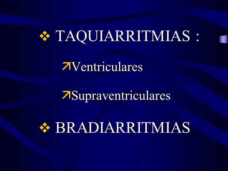 v TAQUIARRITMIAS : ä Ventriculares ä Supraventriculares v BRADIARRITMIAS