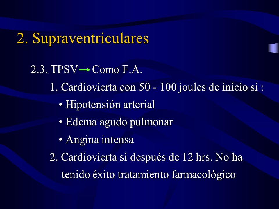 2. Supraventriculares 2.3. TPSV Como F.A. 1. Cardiovierta con 50 - 100 joules de inicio si : 1. Cardiovierta con 50 - 100 joules de inicio si : Hipote