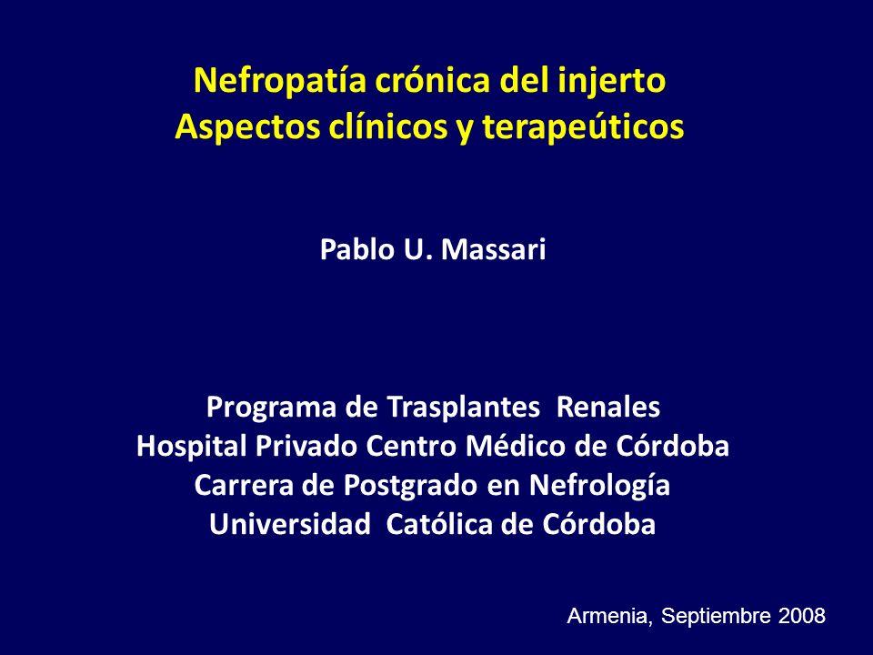 Nefropatía crónica del injerto Aspectos clínicos y terapeúticos Pablo U. Massari Programa de Trasplantes Renales Hospital Privado Centro Médico de Cór