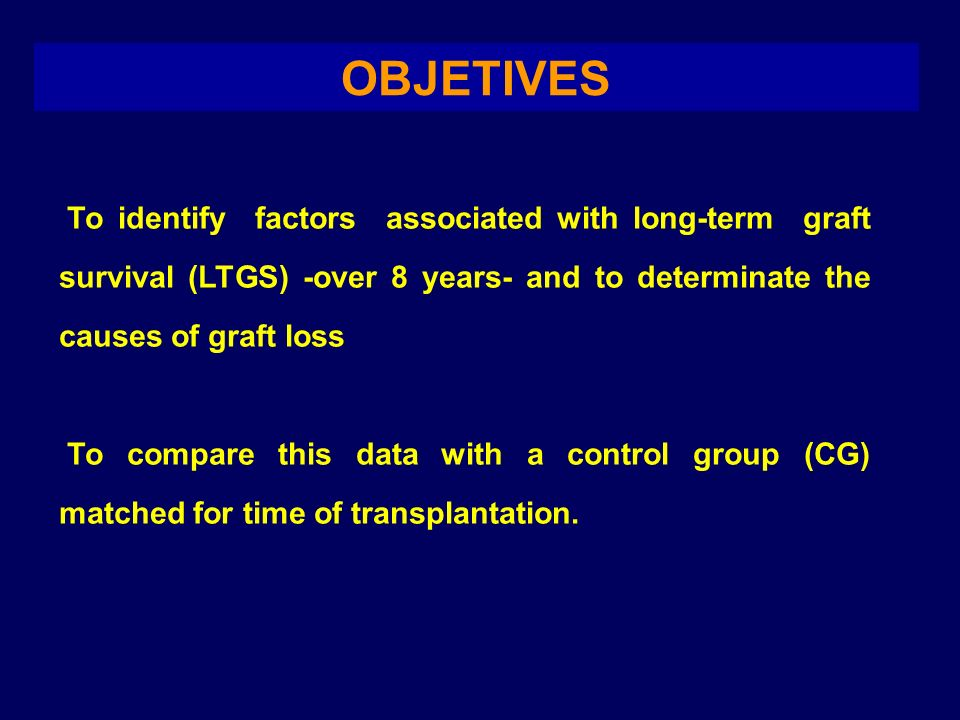 OBJETIVES To identify factors associated with long-term graft survival (LTGS) -over 8 years- and to determinate the causes of graft loss To compare th