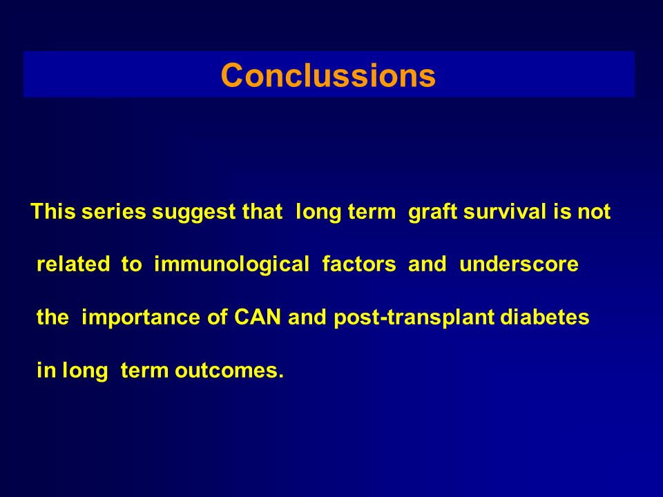 Conclussions This series suggest that long term graft survival is not related to immunological factors and underscore the importance of CAN and post-t