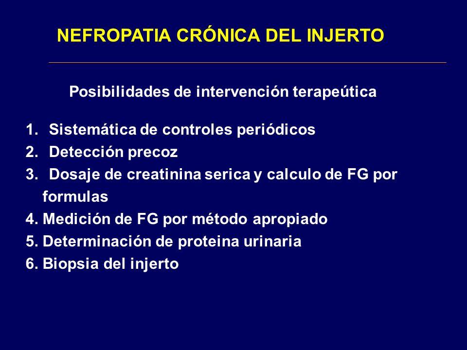 NEFROPATIA CRÓNICA DEL INJERTO 1.Sistemática de controles periódicos 2.Detección precoz 3.Dosaje de creatinina serica y calculo de FG por formulas 4.