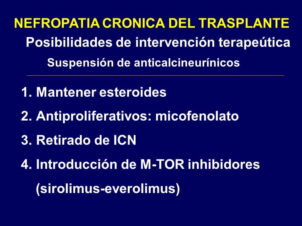 NEFROPATIA CRONICA DEL TRASPLANTE Posibilidades de intervención terapeútica Suspensión de anticalcineurínicos 1.Mantener esteroides 2.Antiproliferativ