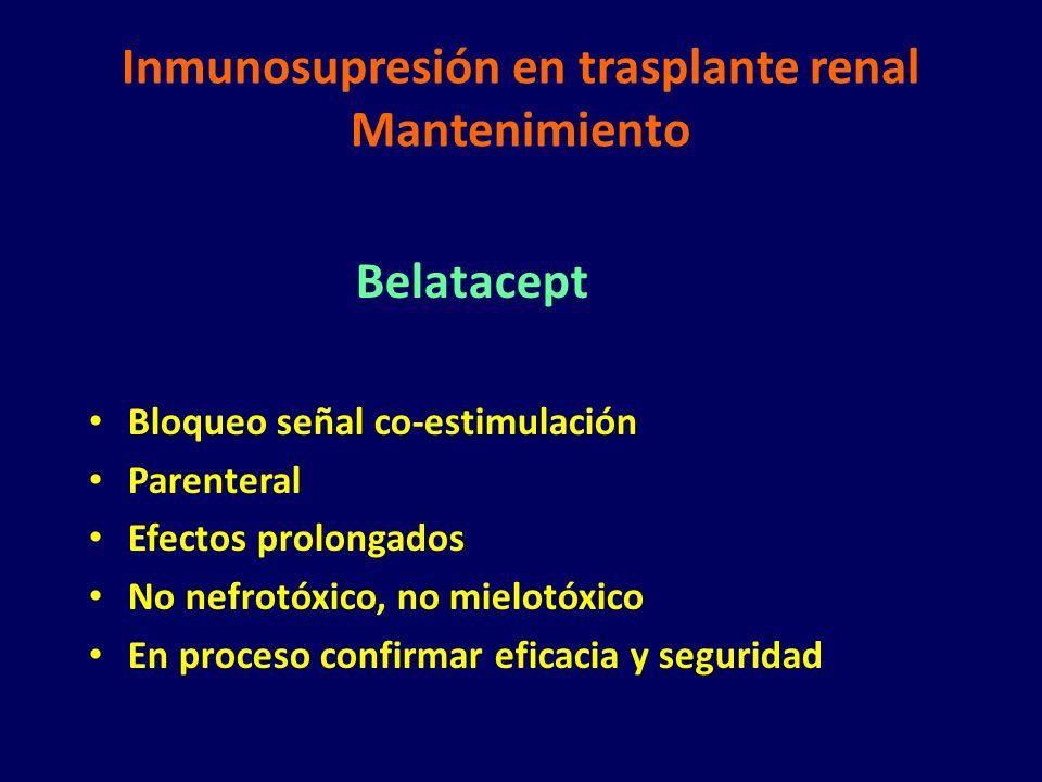 Inmunosupresión en trasplante renal Mantenimiento Belatacept Bloqueo señal co-estimulación Parenteral Efectos prolongados No nefrotóxico, no mielotóxi
