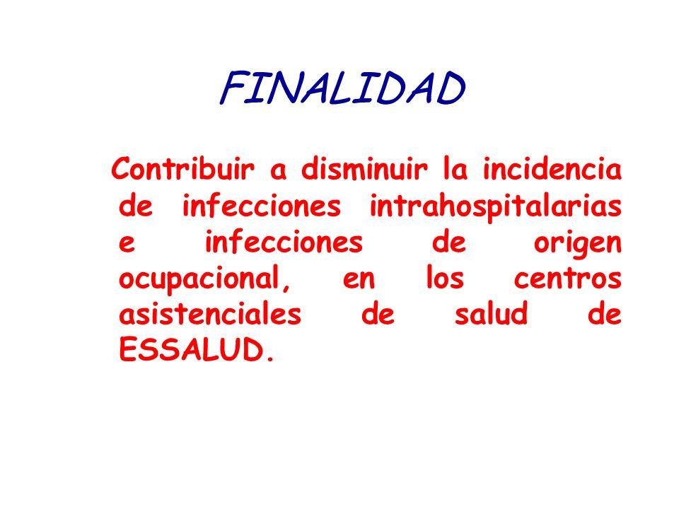 FINALIDAD Contribuir a disminuir la incidencia de infecciones intrahospitalarias e infecciones de origen ocupacional, en los centros asistenciales de