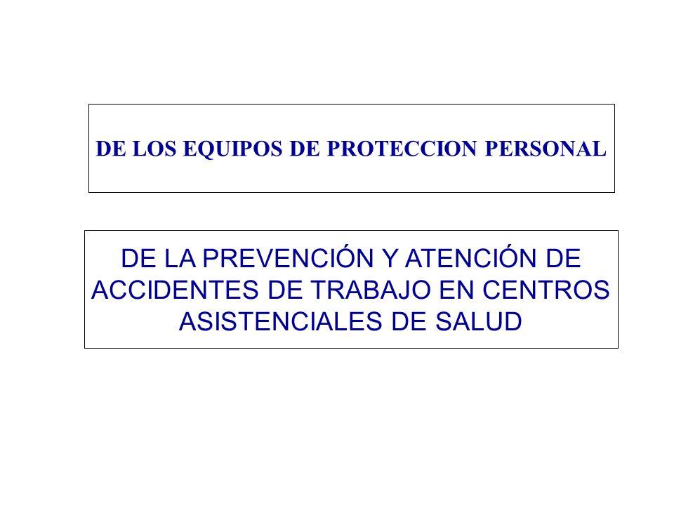 DE LA PREVENCIÓN Y ATENCIÓN DE ACCIDENTES DE TRABAJO EN CENTROS ASISTENCIALES DE SALUD DE LOS EQUIPOS DE PROTECCION PERSONAL