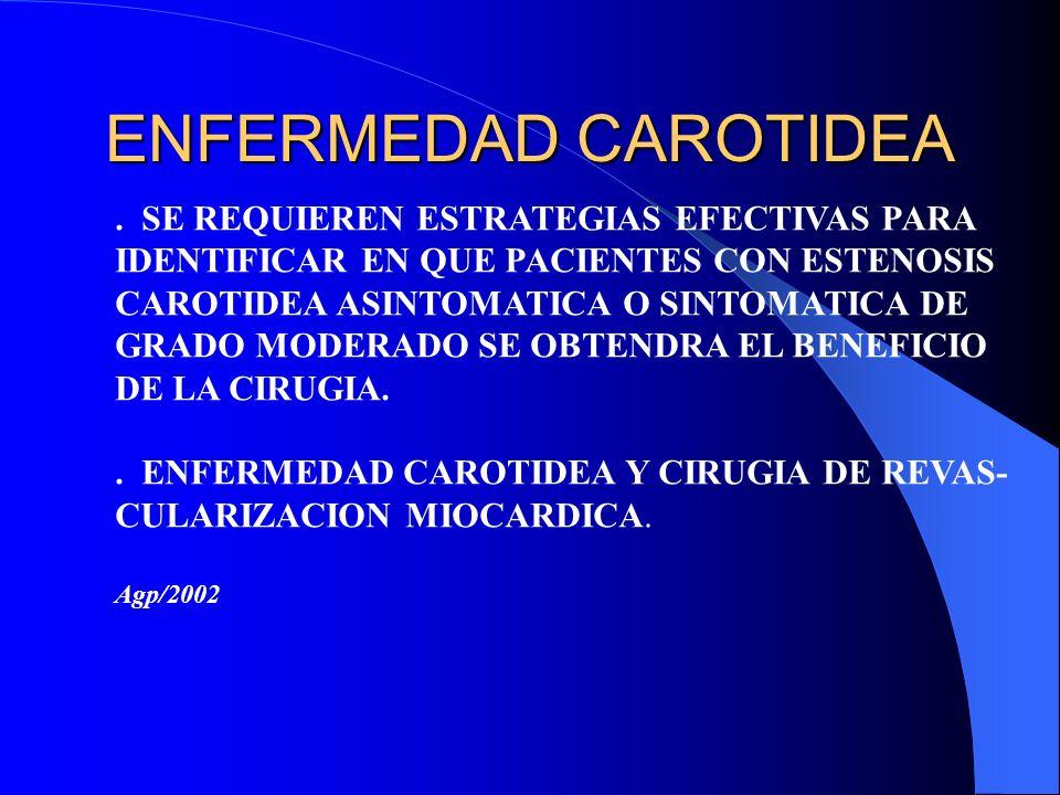 ENFERMEDAD CAROTIDEA. SE REQUIEREN ESTRATEGIAS EFECTIVAS PARA IDENTIFICAR EN QUE PACIENTES CON ESTENOSIS CAROTIDEA ASINTOMATICA O SINTOMATICA DE GRADO