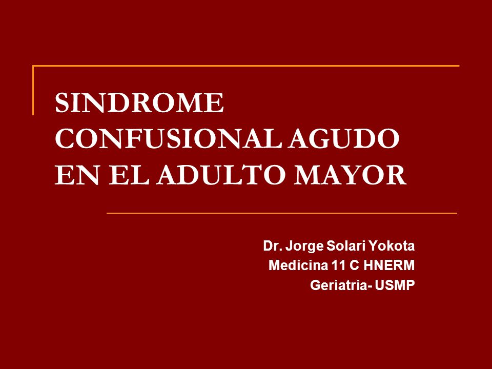 SINDROME CONFUSIONAL AGUDO EN EL ADULTO MAYOR Dr.