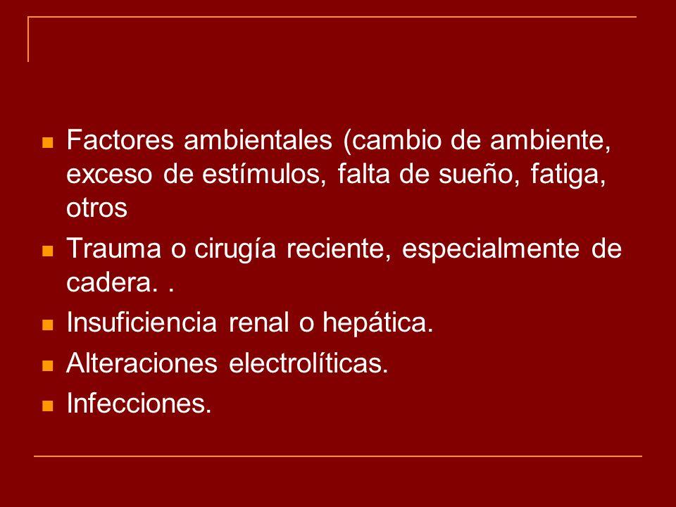 Factores ambientales (cambio de ambiente, exceso de estímulos, falta de sueño, fatiga, otros Trauma o cirugía reciente, especialmente de cadera.. Insu