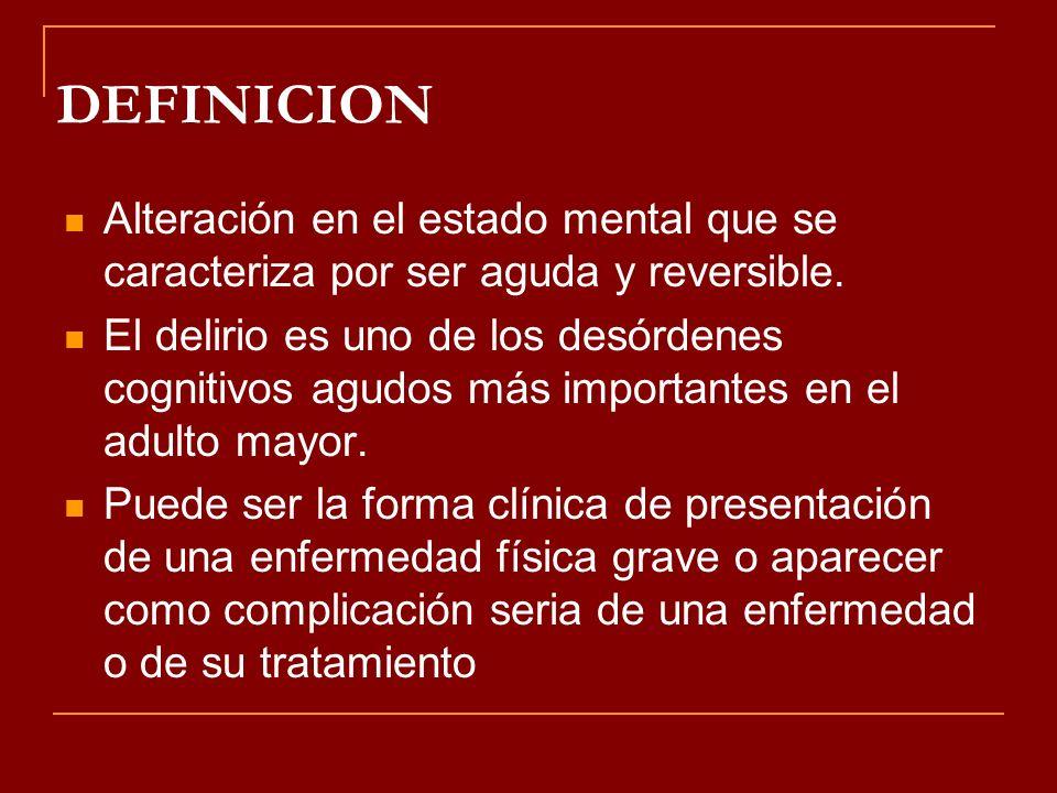 DEFINICION Alteración en el estado mental que se caracteriza por ser aguda y reversible. El delirio es uno de los desórdenes cognitivos agudos más imp