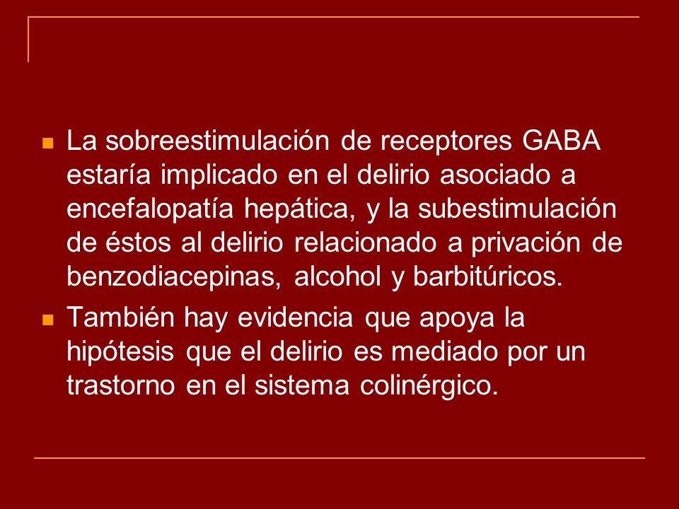 La sobreestimulación de receptores GABA estaría implicado en el delirio asociado a encefalopatía hepática, y la subestimulación de éstos al delirio re