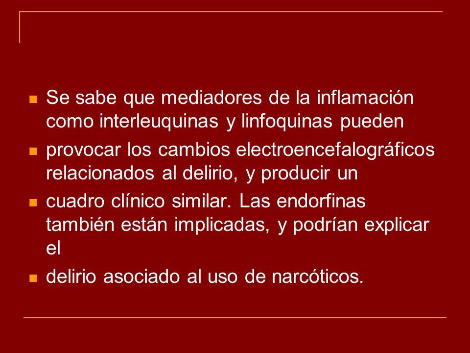 Se sabe que mediadores de la inflamación como interleuquinas y linfoquinas pueden provocar los cambios electroencefalográficos relacionados al delirio