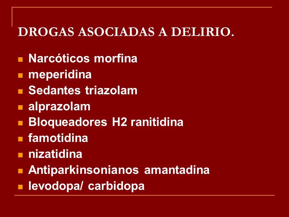 DROGAS ASOCIADAS A DELIRIO. Narcóticos morfina meperidina Sedantes triazolam alprazolam Bloqueadores H2 ranitidina famotidina nizatidina Antiparkinson