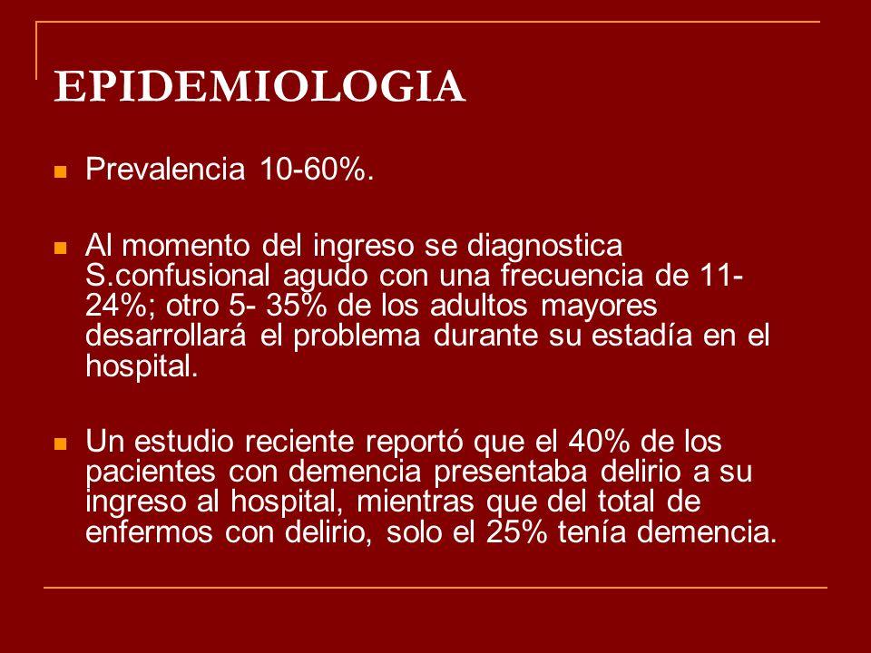 EPIDEMIOLOGIA Prevalencia 10-60%. Al momento del ingreso se diagnostica S.confusional agudo con una frecuencia de 11- 24%; otro 5- 35% de los adultos
