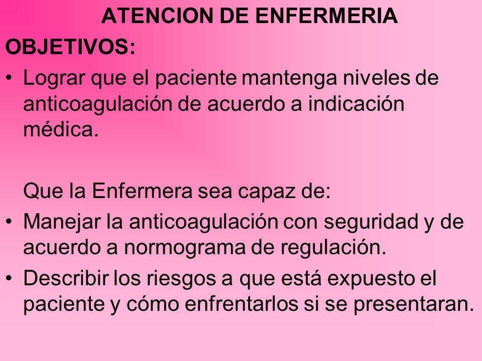 ATENCION DE ENFERMERIA OBJETIVOS: Lograr que el paciente mantenga niveles de anticoagulación de acuerdo a indicación médica. Que la Enfermera sea capa