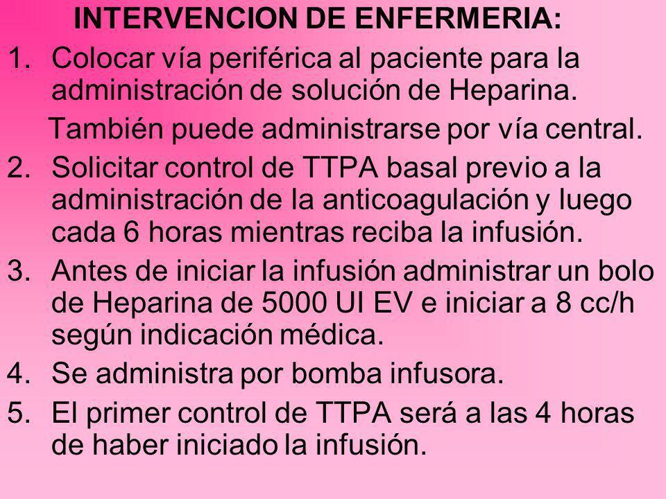 INTERVENCION DE ENFERMERIA: 1.Colocar vía periférica al paciente para la administración de solución de Heparina. También puede administrarse por vía c