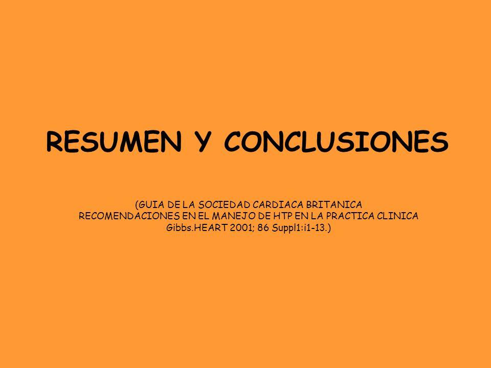 RESUMEN Y CONCLUSIONES (GUIA DE LA SOCIEDAD CARDIACA BRITANICA RECOMENDACIONES EN EL MANEJO DE HTP EN LA PRACTICA CLINICA Gibbs.HEART 2001; 86 Suppl1: