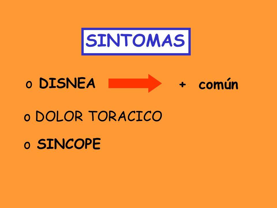 SINTOMAS o DISNEA o DOLOR TORACICO o SINCOPE + común