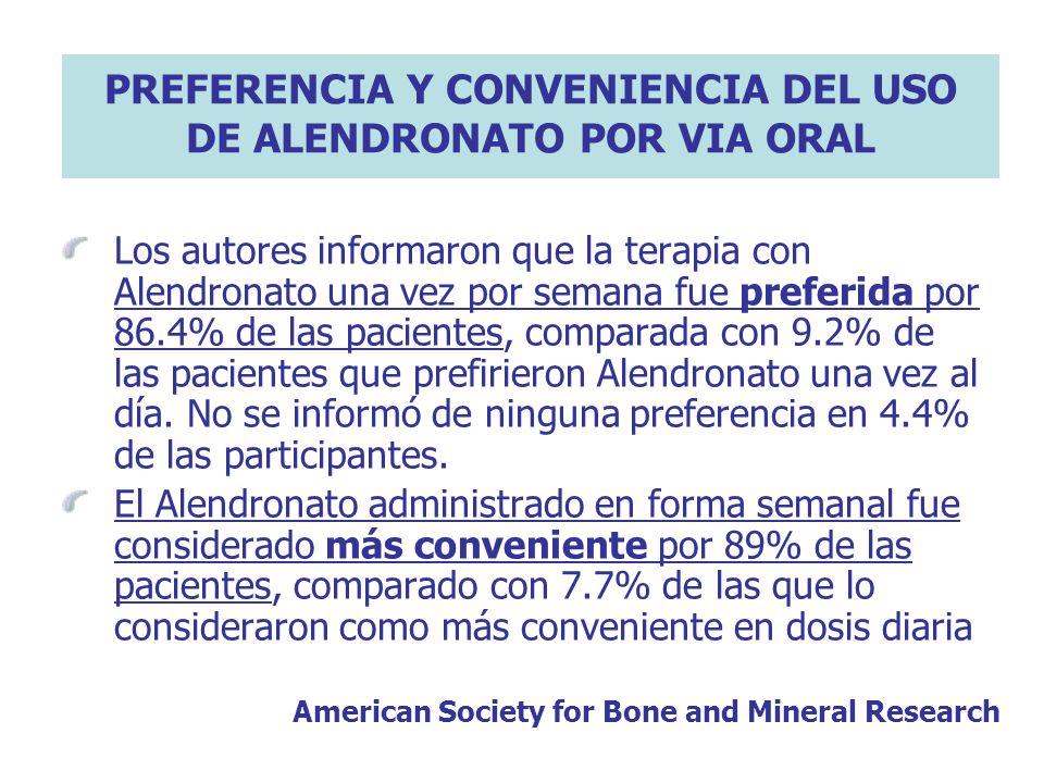PREFERENCIA Y CONVENIENCIA DEL USO DE ALENDRONATO POR VIA ORAL Los autores informaron que la terapia con Alendronato una vez por semana fue preferida