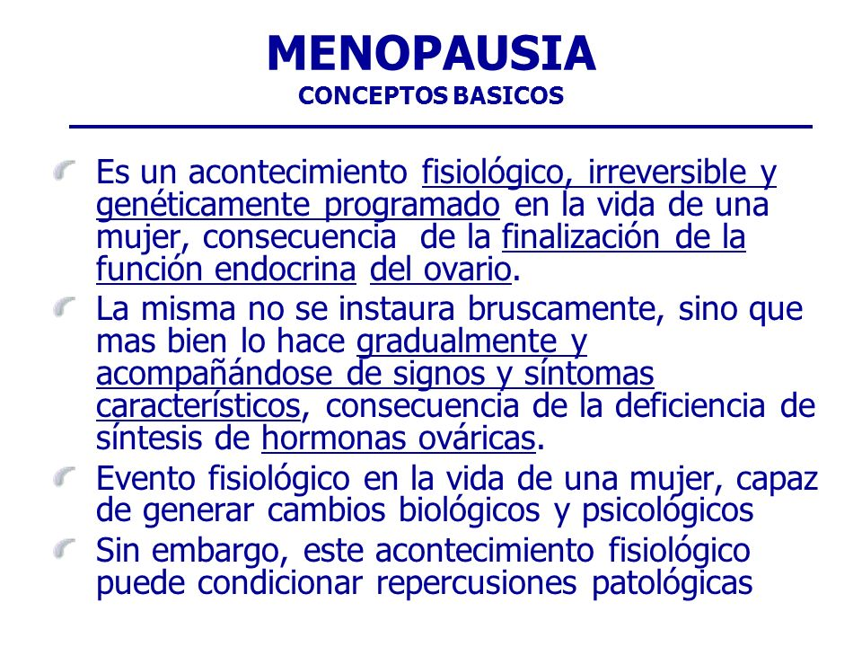 Es un acontecimiento fisiológico, irreversible y genéticamente programado en la vida de una mujer, consecuencia de la finalización de la función endoc