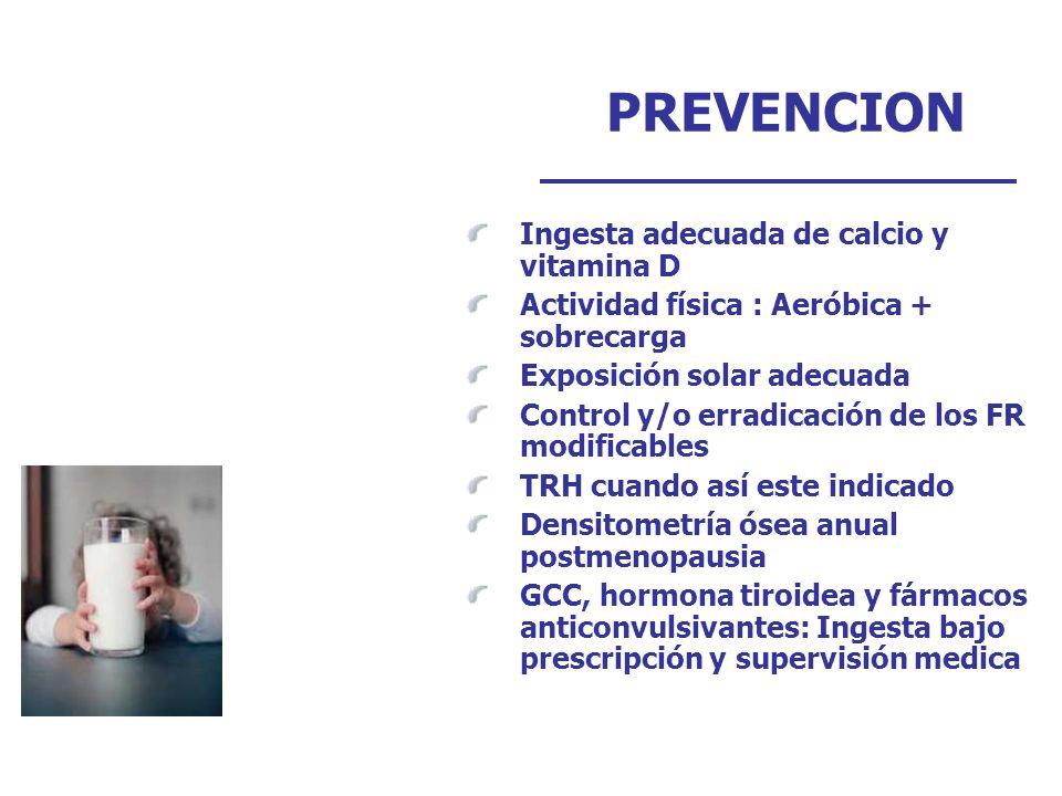 Ingesta adecuada de calcio y vitamina D Actividad física : Aeróbica + sobrecarga Exposición solar adecuada Control y/o erradicación de los FR modifica