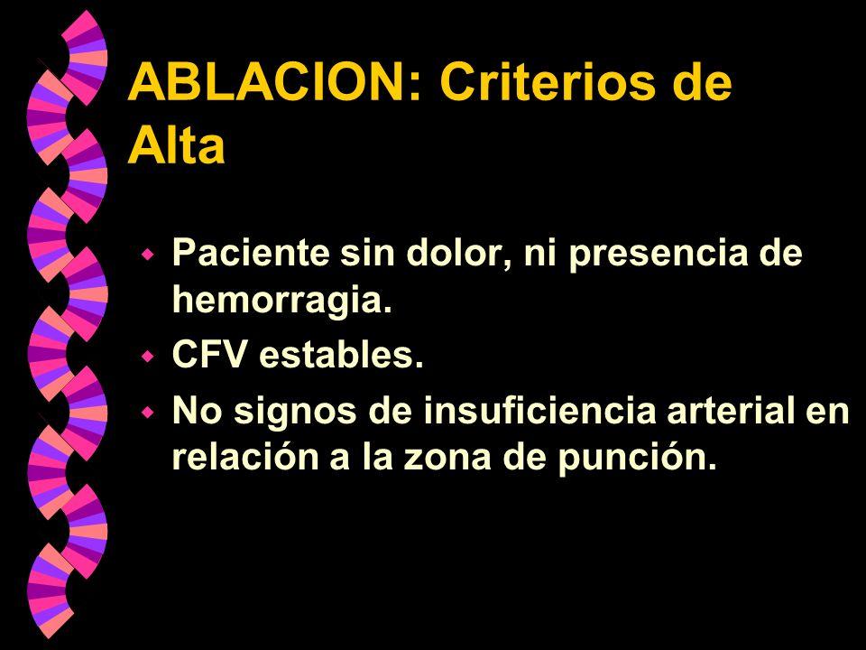 ABLACION: Criterios de Alta w Paciente sin dolor, ni presencia de hemorragia. w CFV estables. w No signos de insuficiencia arterial en relación a la z