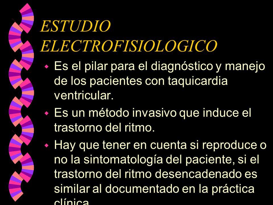 ESTUDIO ELECTROFISIOLOGICO w Sirve para ver la respuesta a los antiarritmicos usados.