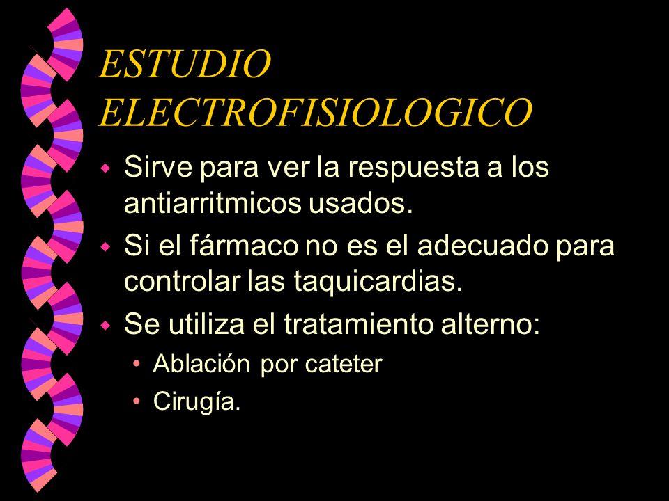 ESTUDIO ELECTROFISIOLOGICO w Sirve para ver la respuesta a los antiarritmicos usados. w Si el fármaco no es el adecuado para controlar las taquicardia