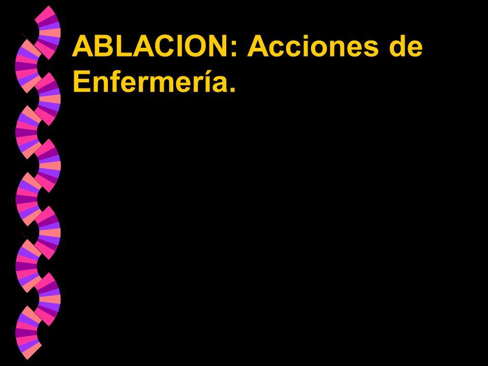 ABLACION: Acciones de Enfermería.