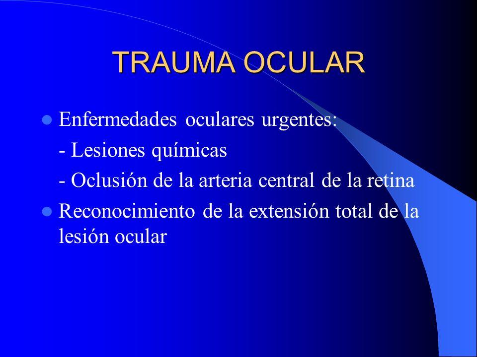 TRAUMA OCULAR Enfermedades oculares urgentes: - Lesiones químicas - Oclusión de la arteria central de la retina Reconocimiento de la extensión total d
