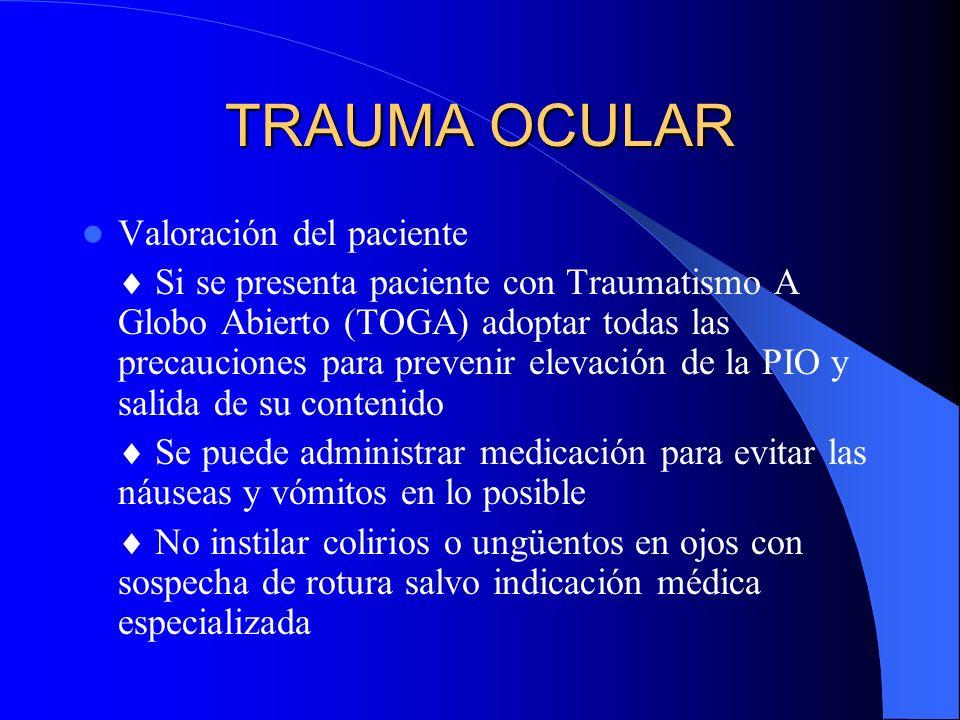 TRAUMA OCULAR Valoración del paciente Si se presenta paciente con Traumatismo A Globo Abierto (TOGA) adoptar todas las precauciones para prevenir elev