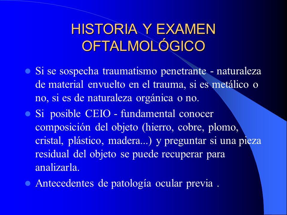 HISTORIA Y EXAMEN OFTALMOLÓGICO Si se sospecha traumatismo penetrante - naturaleza de material envuelto en el trauma, si es metálico o no, si es de na