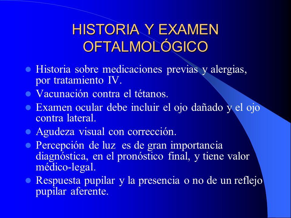 HISTORIA Y EXAMEN OFTALMOLÓGICO Historia sobre medicaciones previas y alergias, por tratamiento IV. Vacunación contra el tétanos. Examen ocular debe i