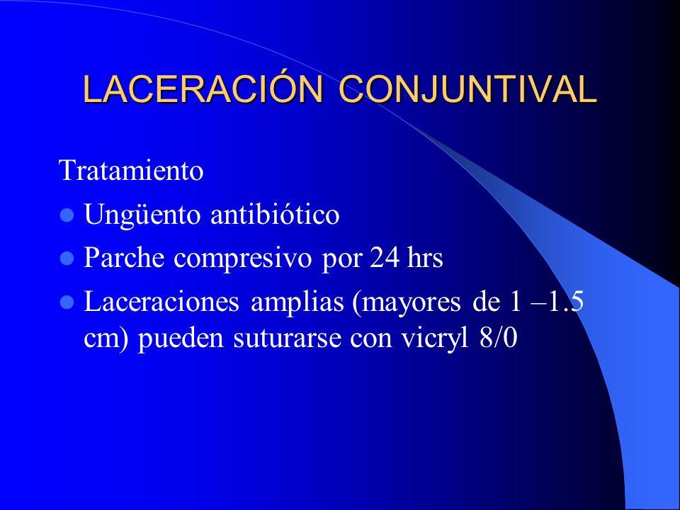 LACERACIÓN CONJUNTIVAL Tratamiento Ungüento antibiótico Parche compresivo por 24 hrs Laceraciones amplias (mayores de 1 –1.5 cm) pueden suturarse con