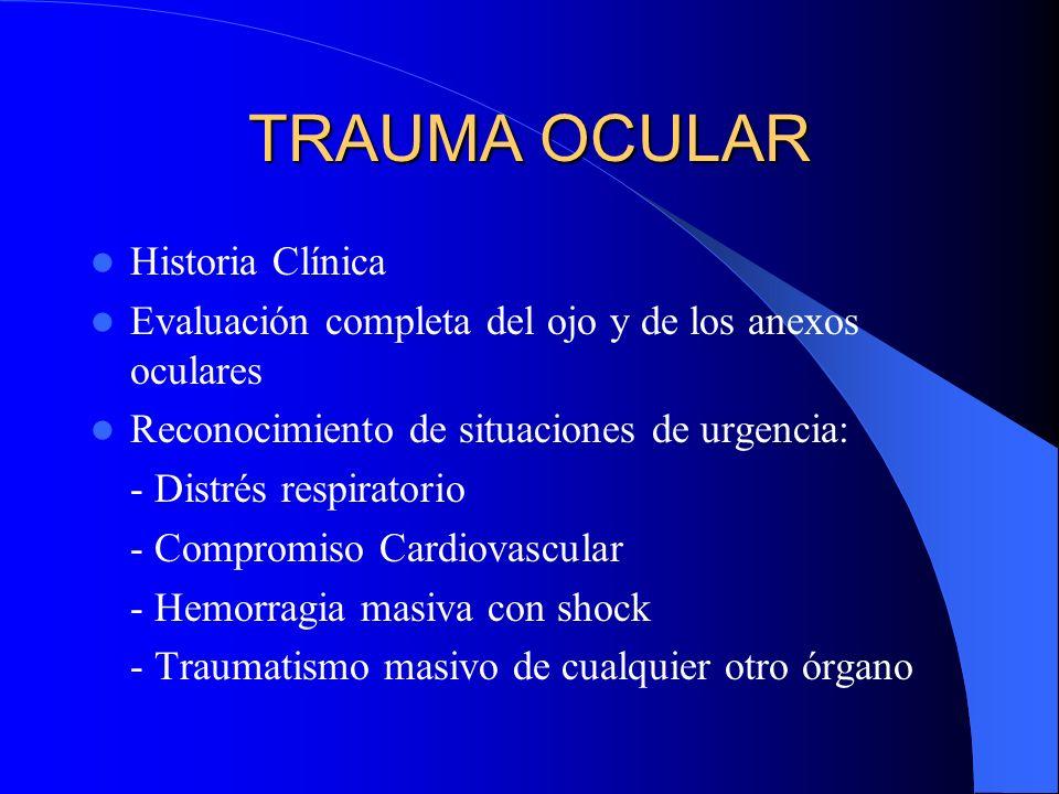 TRAUMA OCULAR Historia Clínica Evaluación completa del ojo y de los anexos oculares Reconocimiento de situaciones de urgencia: - Distrés respiratorio